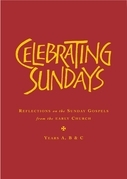 Celebrating Sundays: Patristic Readings for the Sunday Gospels, Years A, B & C