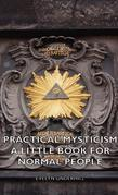 Practical Mysticism - A Little Book for Normal People