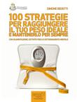 100 strategie per raggiungere il tuo peso ideale e mantenerlo per sempre