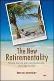 The New Retirementality: Planning Your Life and Living Your Dreams....at Any Age You Want