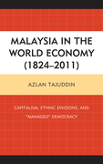 "Malaysia in the World Economy (1824-2011): Capitalism, Ethnic Divisions, and ""Managed"" Democracy"