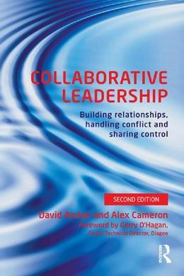 Collaborative Leadership: Building relationships, sharing control and handling conflict: Building Relationships, Handling Conflict and Sharing Control