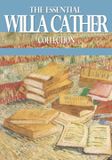 Willa Cather - The Essential Willa Cather Collection