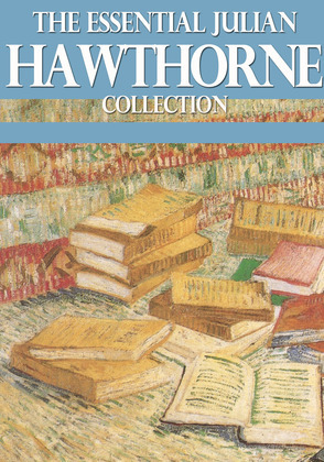 The Essential Julian Hawthorne Collection