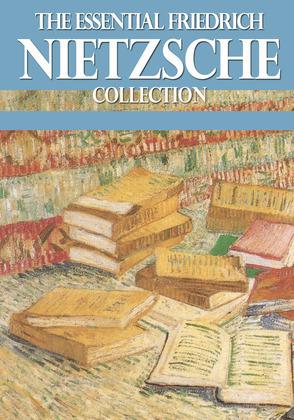 The Essential Friedrich Nietzsche Collection