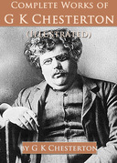 Complete Works of G. K. Chesterton (Illustrated)