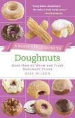 A Baker's Field Guide to Doughnuts: More than 60 Warm and Fresh Homemade Treats