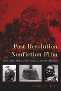 Post-Revolution Nonfiction Film: Building the Soviet and Cuban Nations