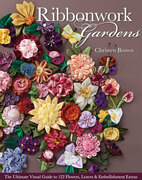 Ribbonwork Gardens: The Ultimate Visual Guide to 122 Flowers, Leaves &amp; Embellishment Extras