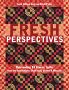 Fresh Perspectives: Reinventing 18 Classic Quilts from the International Quilt Study Center & Museum