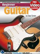 Beginner Guitar Lessons - Progressive: Teach Yourself How to Play Electric and Acoustic Guitar