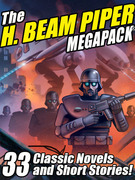 The H. Beam Piper Megapack: 33 Classic Science Fiction Novels and Short Stories