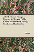 A Collection of Vintage Patterns for Tea and Coffee Cosies; Patterns for Knitting, Crochet and Embroidery