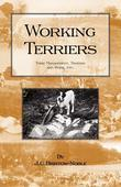 Working Terriers - Their Management, Training and Work, Etc. (History of Hunting Series - Terrier Dogs)