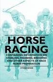 Horse Racing - Containing Information on Stabling, Training, Breeding and Other Aspects of Race Horse Preparation