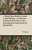 A Model Boat Builder's Guide to Sail Making - A Collection of Historical Articles on the Planning and Construction of Model Sails