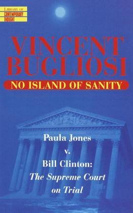 No Island of Sanity: Paula Jones v. Bill Clinton: The Supreme Court on Trial