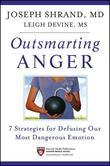 Outsmarting Anger: 7 Strategies for Defusing Our Most Dangerous Emotion