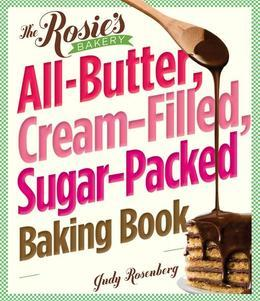 The Rosie's Bakery All-Butter, Cream-Filled, Sugar-Packed Baking Book: Over 300 Irresistibly Delicious Recipes