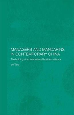 Managers and Mandarins in Contemporary China: The Building of an International Business