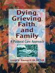 Dying, Grieving, Faith, and Family: A Pastoral Care Approach