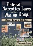 Federal Narcotics Laws and the War on Drugs: Money Down a Rat Hole