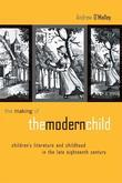 The Making of the Modern Child: Children's Literature in the Late Eighteenth Century