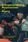 Intergenerational Approaches in Aging: Implications for Education, Policy, and Practice