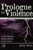 Prologue to Violence: Child Abuse, Dissociation, and Crime