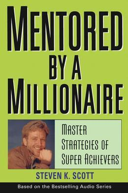 Mentored by a Millionaire: Master Strategies of Super Achievers