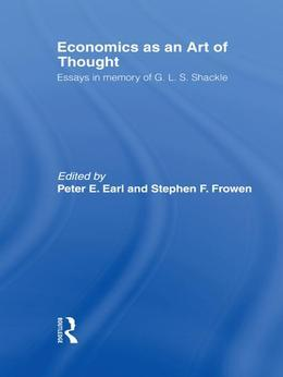 Economics as an Art of Thought: Essays in Memory of G.L.S. Shackle