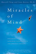 Miracles of Mind: Exploring Nonlocal Consciousness and Spritual Healing