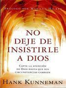 No deje de insistirle a Dios: Capte la atencion de Dios hasta que sus circunstancias cambien