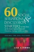 60 Social Situations and Discussion Starters to Help Teens on the Autism Spectrum Deal with Friendships, Feelings, Conflict and More: Seeing the Big P