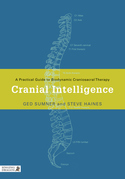 Cranial Intelligence: A Practical Guide to Biodynamic Craniosacral Therapy