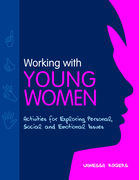 Working with Young Women: Activities for Exploring Personal, Social and Emotional Issues