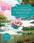 Handmade Hostess: 12 Imaginative Party Ideas for Unforgettable Entertaining 36 Sewing & Craft Projects • 12 Desserts