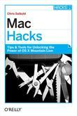 Mac Hacks: Tips & Tools for Unlocking the Power of OS X