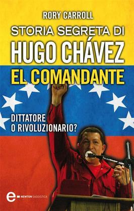 Storia segreta di Hugo Chávez. El Comandante