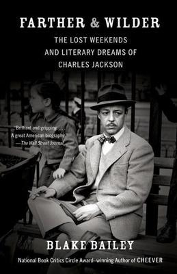 Farther and Wilder: The Lost Weekends and Literary Dreams of Charles Jackson