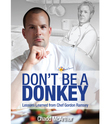 Don't Be a Donkey: Lessons Learned from Chef Gordon Ramsey