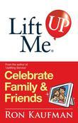 Lift Me UP! Celebrate Family & Friends: Cheerful Quips and Playful Tips to Expand the Joys of Living!
