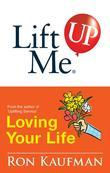 Lift Me UP! Loving Your Life: Positive Quotes and Personal Notes to Bring You Joy and Pleasure!