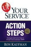 UP! Your Service Action Steps: Strategies and Action Steps to Delight Your Customers Now!