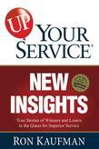 UP! Your Service New Insights: True Stories of Winners and Losers in the Quest for Superior Service