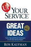 UP! Your Service Great Ideas: Tools, Tips and Proven Techniques to Lift Your Service Higher