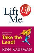 Lift Me UP! Take The Lead: Motivating Quips and Powerful Tips to Take You to the Top!