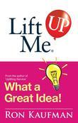 Lift Me UP! What a Great Idea: Creative Quips and Sure-Fire Tips to Spark Your Inner Genius!