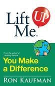 Lift Me UP! You Make a Difference: Challenging Quotes and Encouraging Notes to Move You into Action!