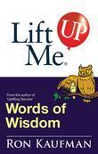 Lift Me UP! Words of Wisdom: Remarkable Quotes and Heart-Filled Notes to Open Up Your Mind!